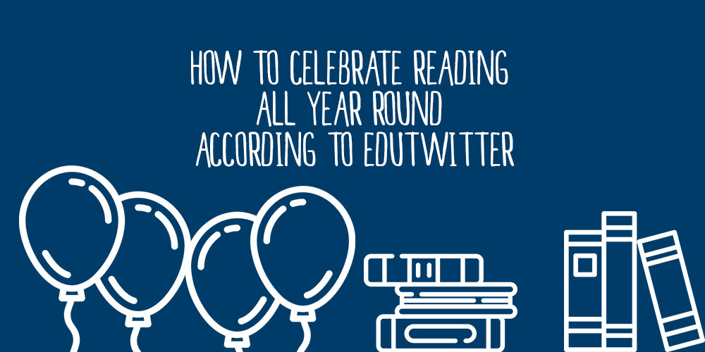 How to celebrate reading all year round according to Edutwitter